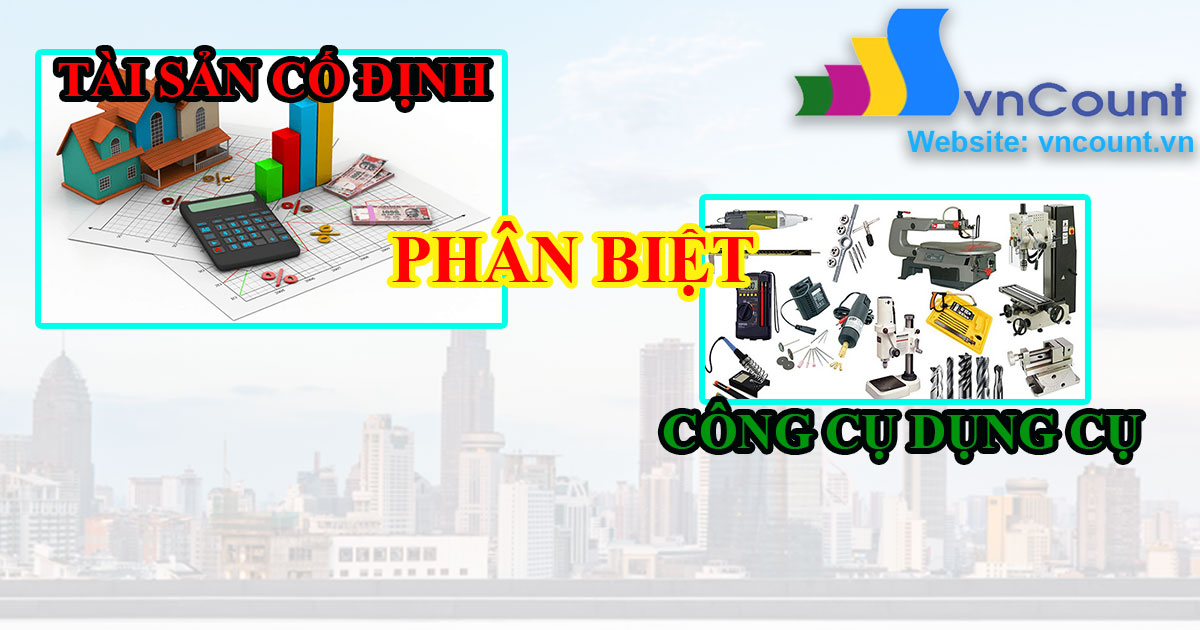 phân biệt tài sản cố định (TSCĐ) và công cụ dụng cụ (CCDC)