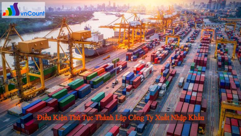 điều kiện thủ tục thành lập công ty xuất nhập khẩu