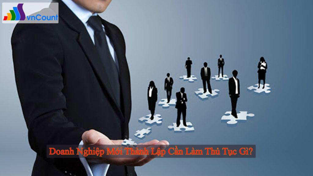 doanh nghiệp mới thành lập cần làm thủ tục gì