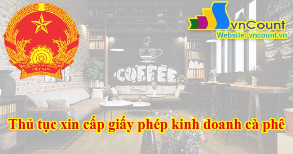 Thủ tục xin cấp giấy phép kinh doanh cà phê