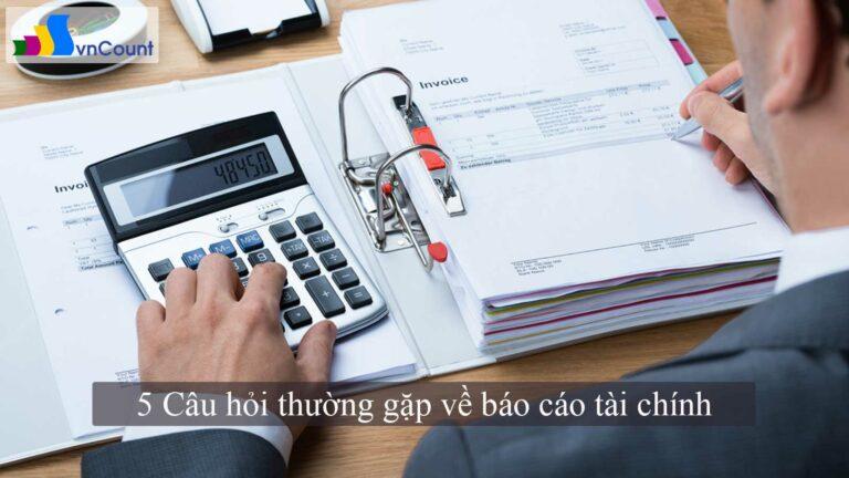 5 Câu hỏi thường gặp về báo cáo tài chính