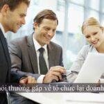 6 câu hỏi thường gặp về tổ chức lại doanh nghiệp
