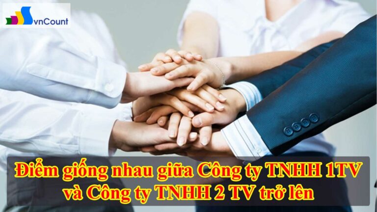 điểm giống nhau giữa công ty tnhh 1tv và công ty tnhh 2tv trở lên
